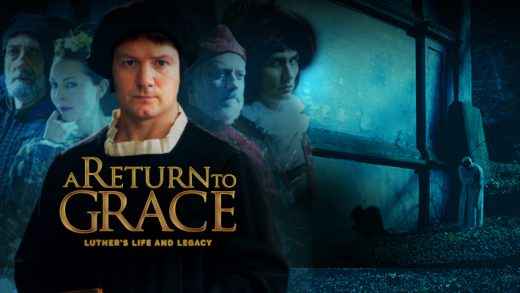 A Return to Grace – Luther's Life and Legacy